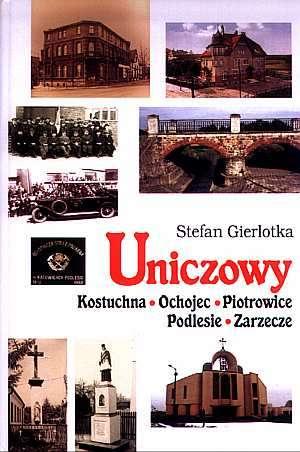 Monografia> - Uniczowy. Kalendarium historii południowych dzielnic Katowic: Kostuchna, Ochojec, Piotrowice, Podlesie, Zarzecze